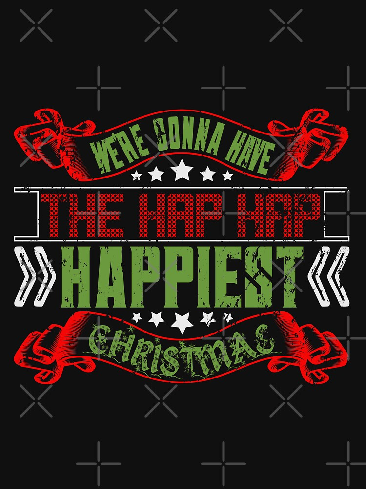 We're Gonna Have The Happiest Christmas by NextLVLShirts
