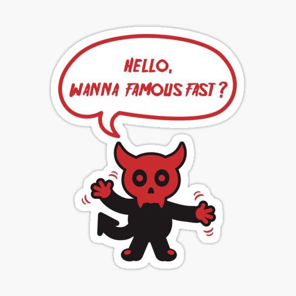 Hello There, I am Devil. Wanna Famous Fast? Sticker