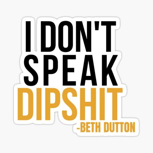 Beth Dutton Quote  Sticker