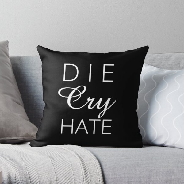 Die Cry Hate - Live Laugh Love Parody - White Text Throw Pillow