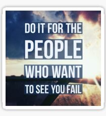 Do it for the people who want to see you fail Sticker