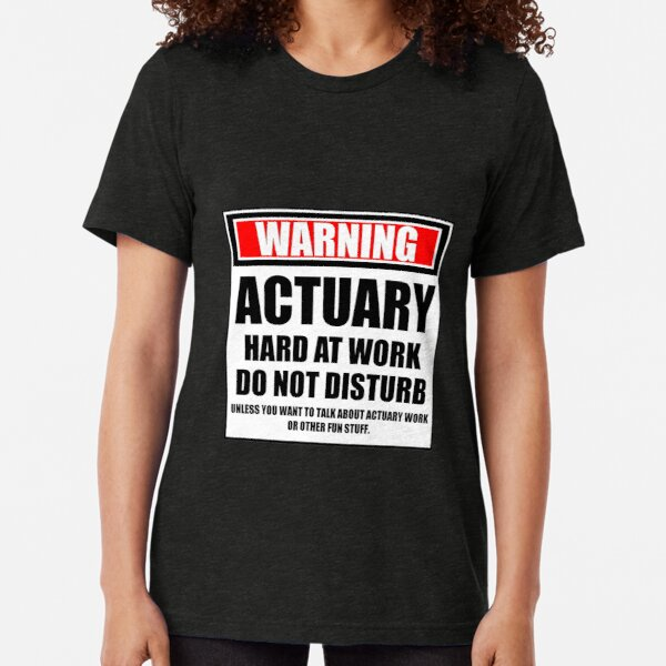 Warning Actuary Hard At Work Do Not Disturb Tri-blend T-Shirt