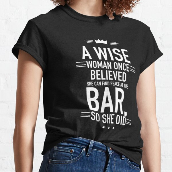 A wise woman once believed he can find peace at the bar, so he did.  Classic T-Shirt