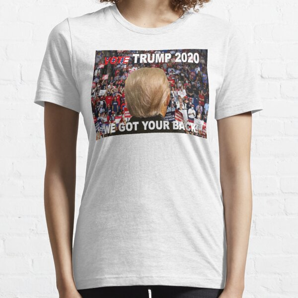 We Got Your Back: Vote Trump! Essential T-Shirt