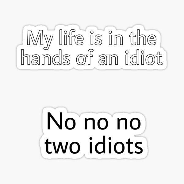 idiots Sticker