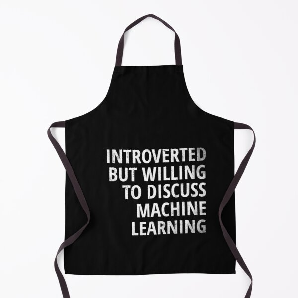 Introverted But Willing To Discuss Machine Learning Data Science Apron