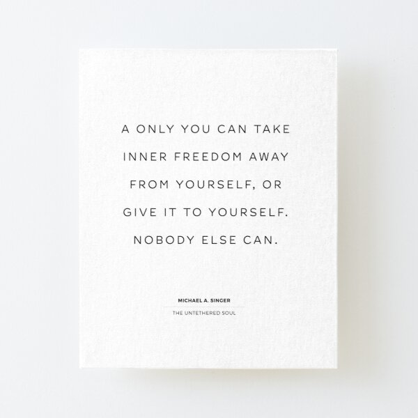 Inner Freedom. Quote from The Untethered Soul by Michael A. Singer Canvas Mounted Print