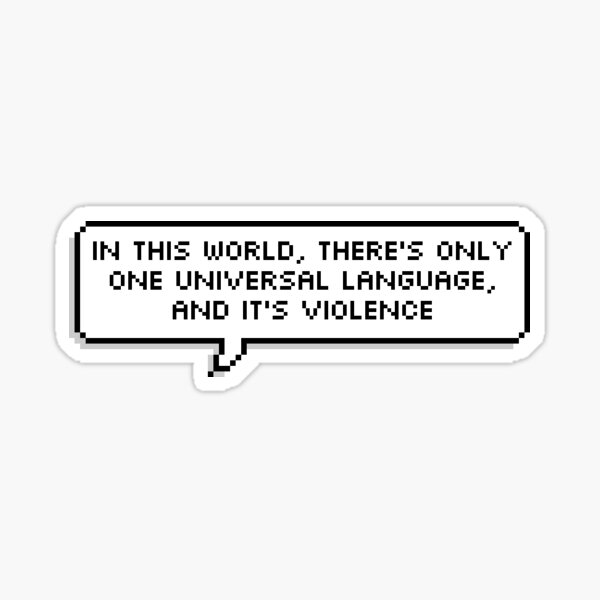 Technoblade Quote: In This World, There's Only One Universal Language, And It's Violence Sticker