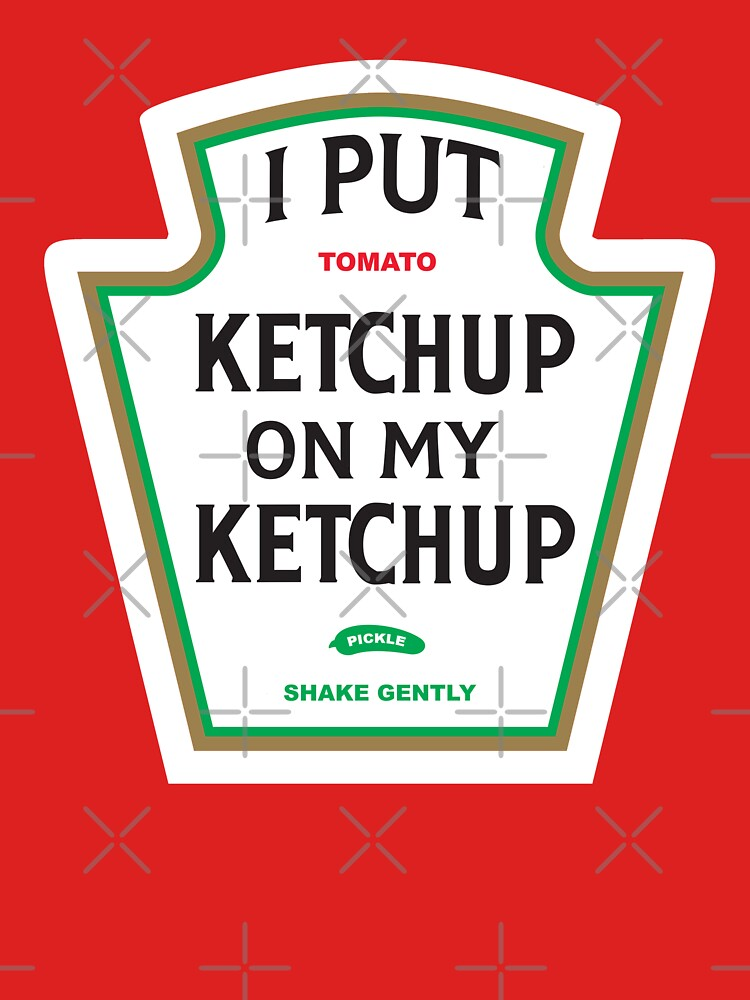 I Put Ketchup On My Ketchup by BaptismCo