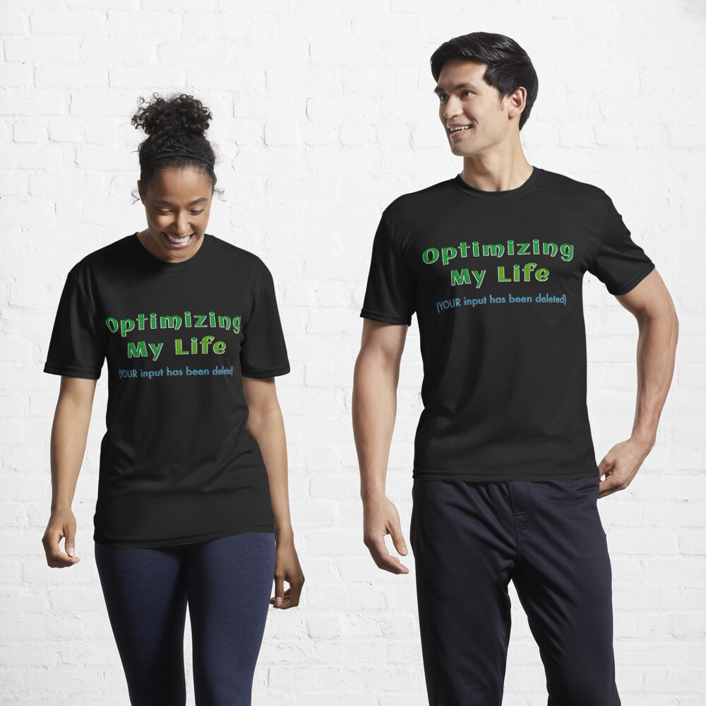 OPTIMIZING MY LIFE (YOUR input has been deleted) Active T-Shirt