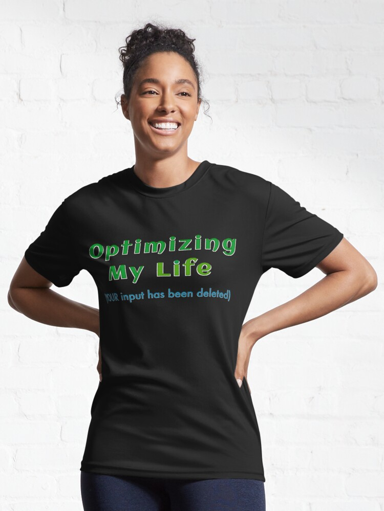 Alternate view of OPTIMIZING MY LIFE (YOUR input has been deleted) Active T-Shirt