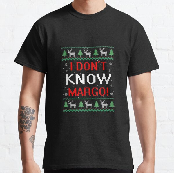 I-Don-T-Know-Margo-Funny-Christmas-Vacation-- Classic T-Shirt