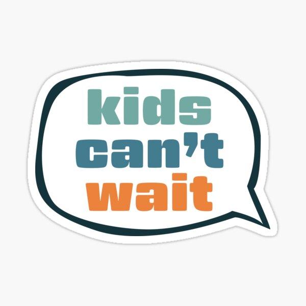 Kids Can't Wait Speech Bubble Sticker