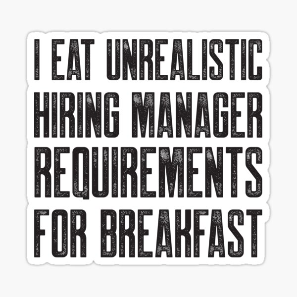 Recruiters: I eat unrealistic hiring manager requirements for breakfast Sticker