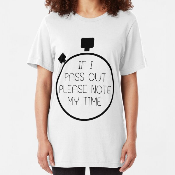 If I Pass Out Please Note My Time! Slim Fit T-Shirt