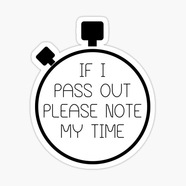 If I Pass Out Please Note My Time! Sticker