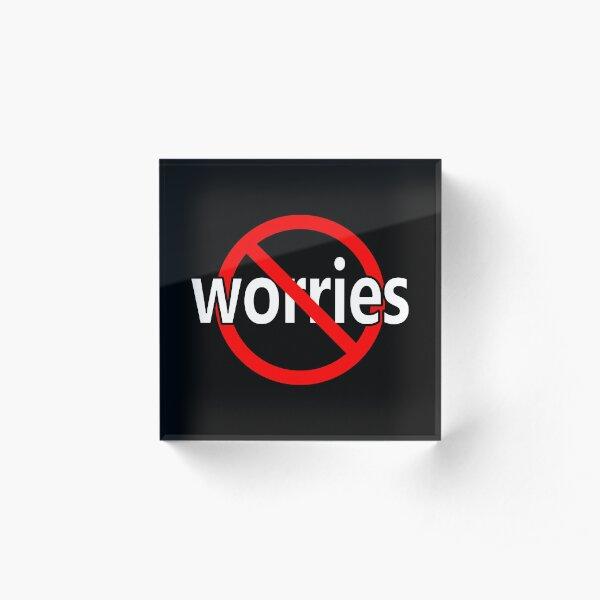 No Worries - Be Calm Acrylic Block