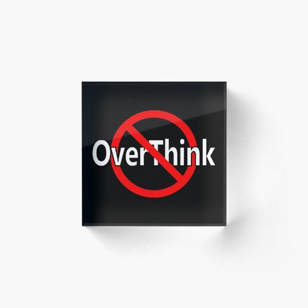 Don't OverThink - Act! Acrylic Block