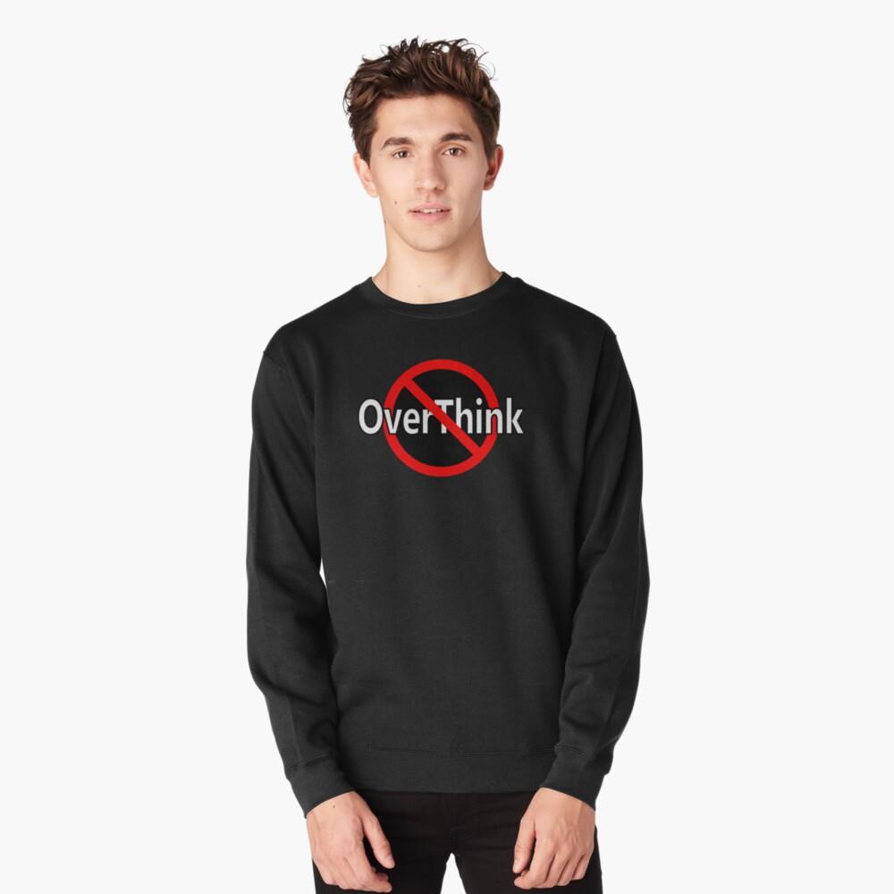 Don't OverThink - Act! Pullover Sweatshirt