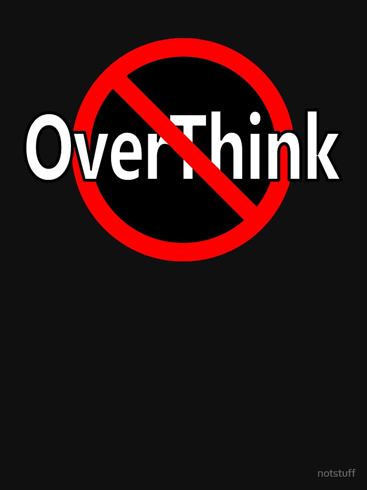 Don't OverThink - Act! by notstuff