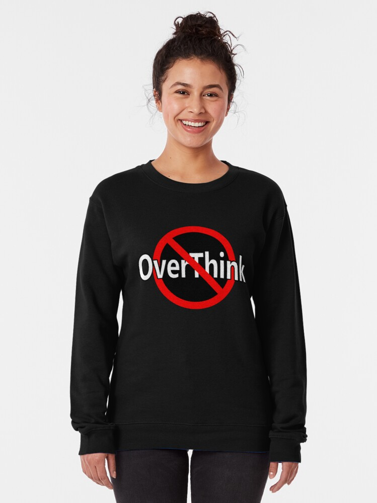 Alternate view of Don't OverThink - Act! Pullover Sweatshirt