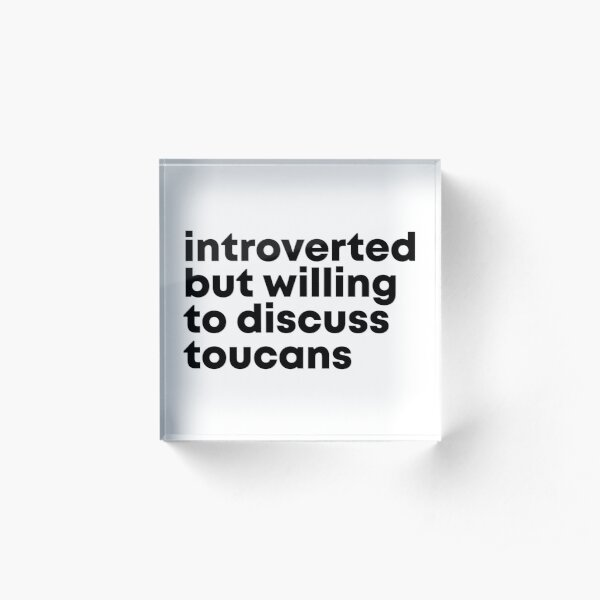 Introverted but willing to discuss Toucans Acrylic Block