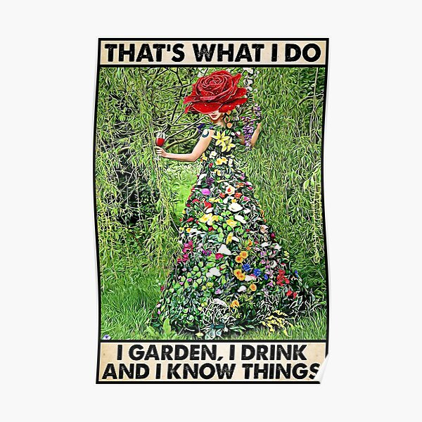 That's What I Do I Garden I Drink And I Know Things Gift For Mom Poster