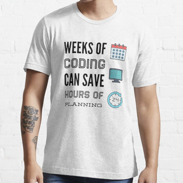 Weeks Of Coding Can Save Hours Of Planning (color black) Essential T-Shirt