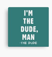 I'm the dude, man - the dude Canvas Print