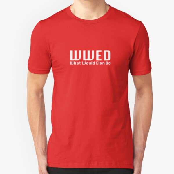What Would Elon Do Slim Fit T-Shirt