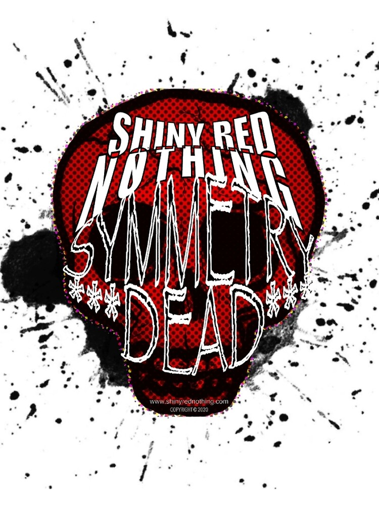 Shiny Red Nothing - Symmetry Dead  by ShinyRedNothing