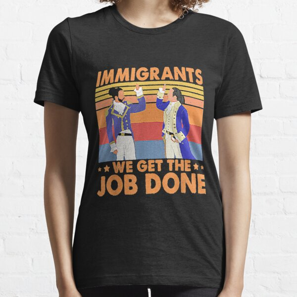 Immigrants We Get The Job Done Retro Vintage T-Shirt Essential T-Shirt