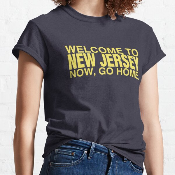 Welcome to New Jersey now go home  Classic T-Shirt