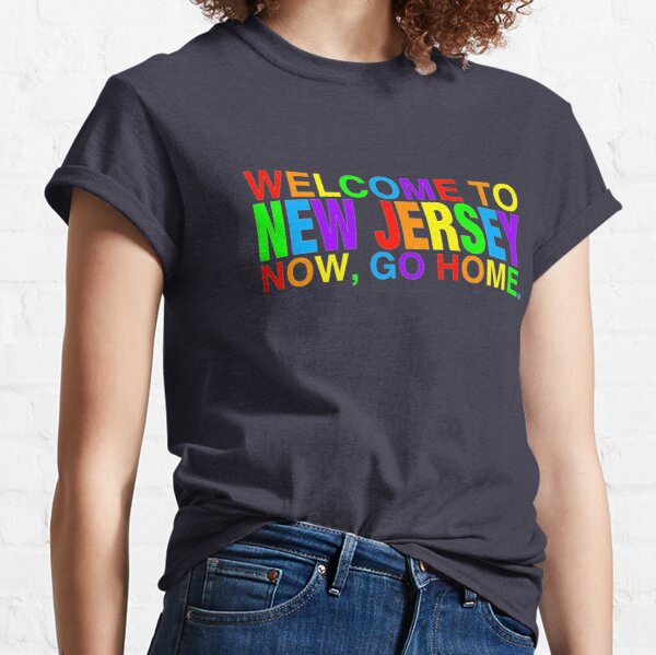 Rainbow Welcome to New Jersey now go home  Classic T-Shirt