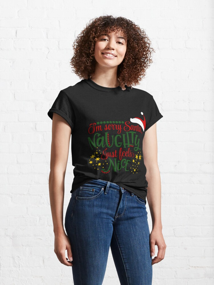 Alternate view of Funny Sorry Santa Naughty Just Feels Nice Classic T-Shirt