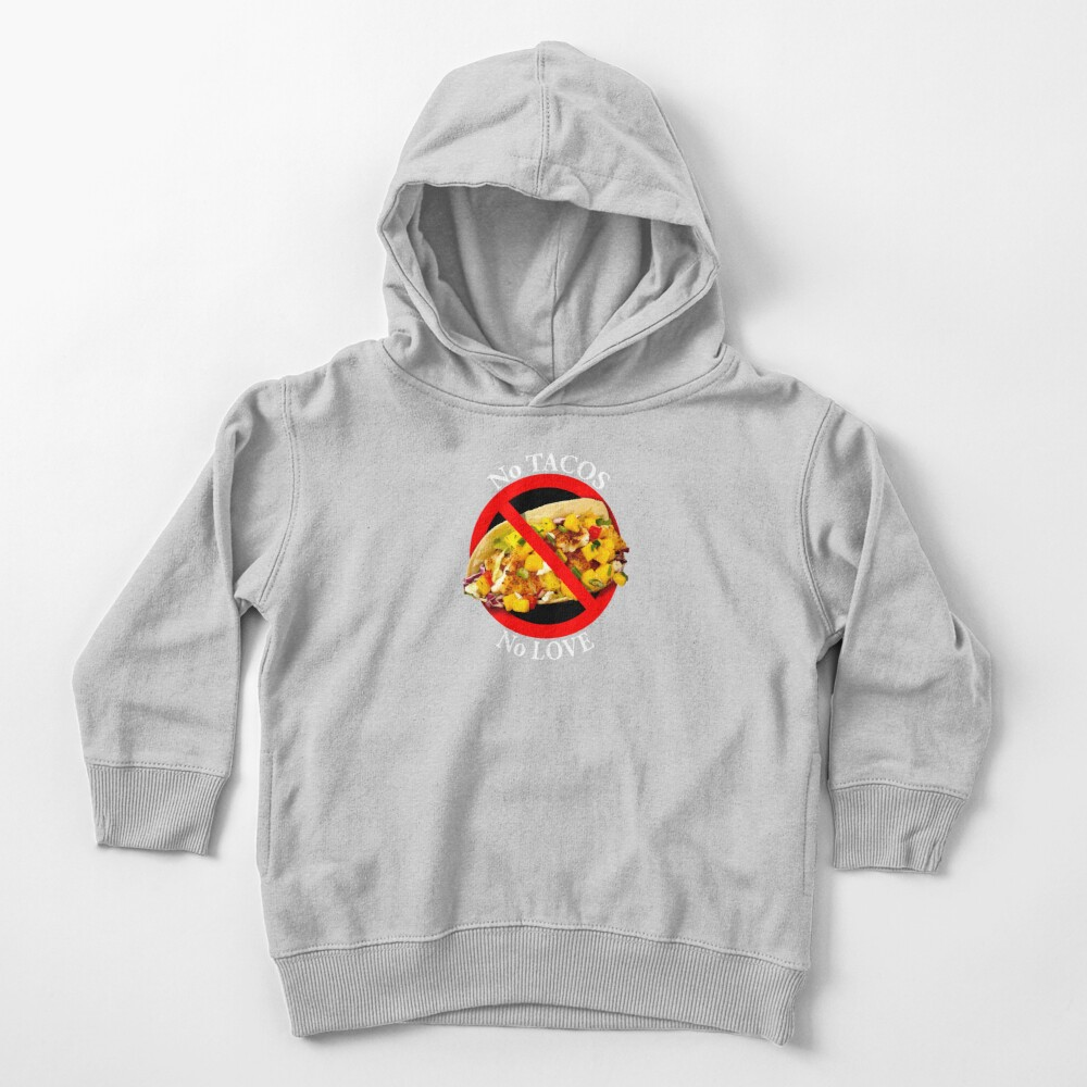 No Love No Tacos Toddler Pullover Hoodie