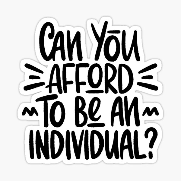 Can you afford to be an individual? Sticker