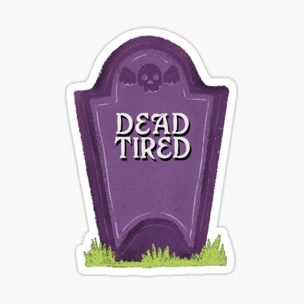 Dead Tired Sticker