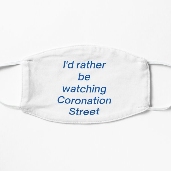 I'd rather be watching Coronation Street - tee shirt and products Flat Mask