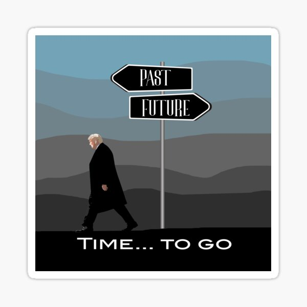 Time to go Trump, drawn while walking in the past, the future is open! grey and blue shade behind him Sticker