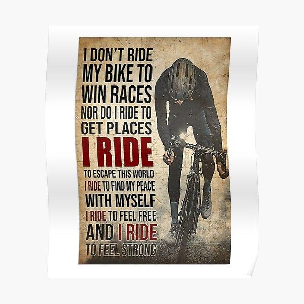 Je ne roule pas sur mon vélo pour gagner des courses et je ne roule pas pour obtenir des endroits où je roule pour échapper à ce monde Je roule pour trouver ma paix avec moi-même Poster
