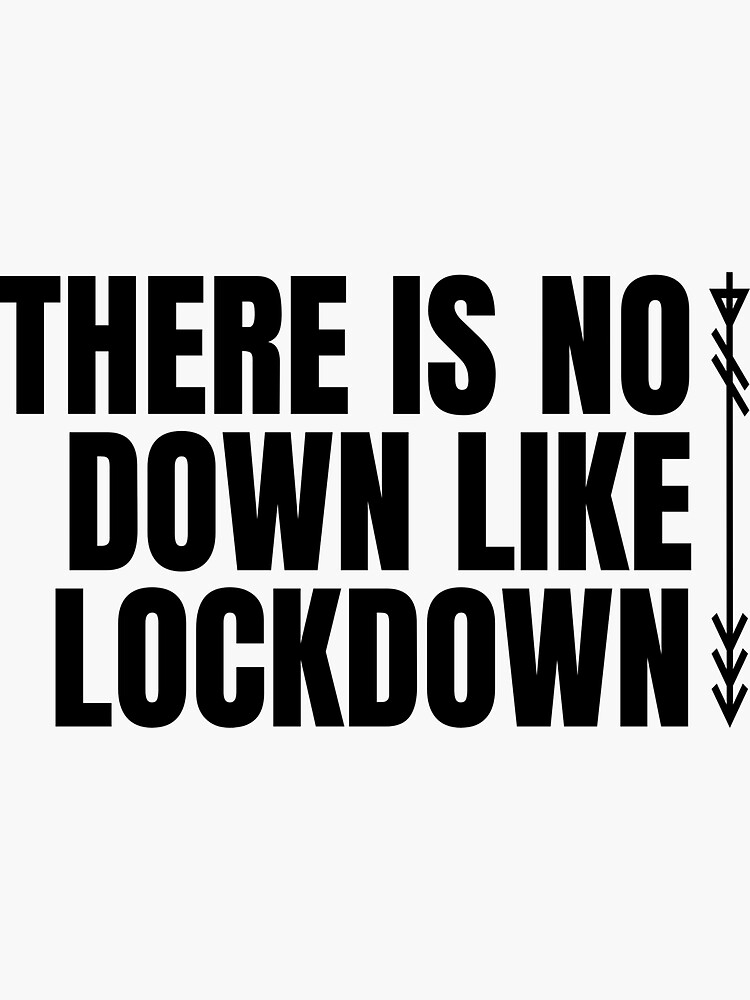 There is no down like lockdown by ds-4