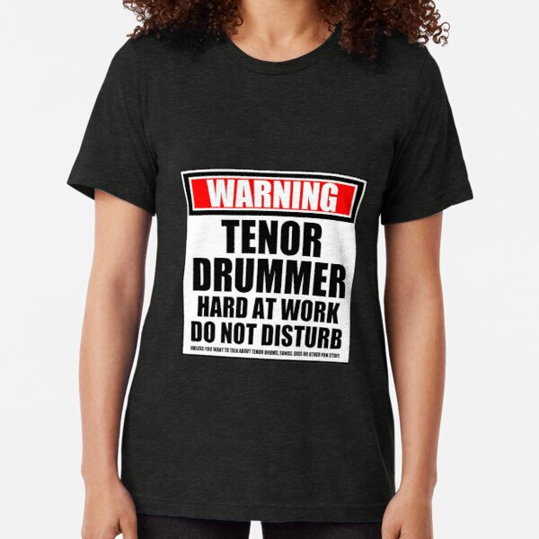 Warning Tenor Drummer Hard At Work Do Not Disturb Tri-blend T-Shirt