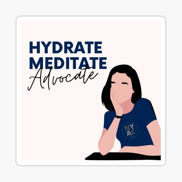 Hydrate, meditate, advocate Sticker