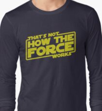 That's Not How the Force Works Long Sleeve T-Shirt