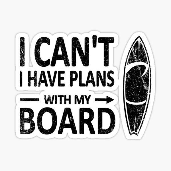I CAN'T I Have PLANS with my BOARD Funny Surfboard Black Sticker