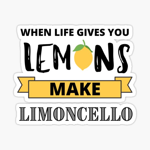 When Life Gives you lemons, make limoncello Sticker