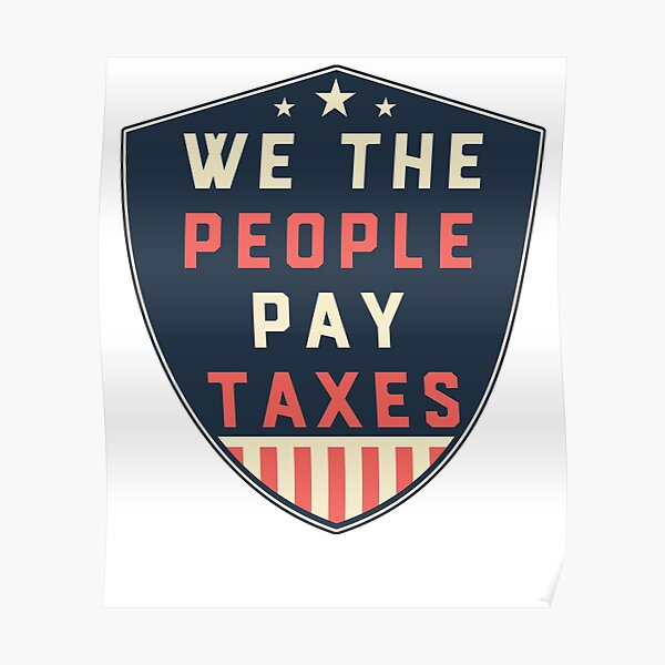 We the People Pay Taxes in America Poster