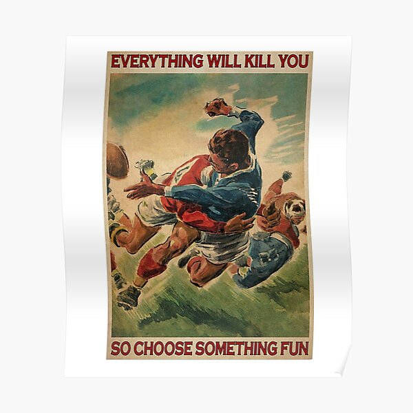 everything will kill you so choose something fun Rugby Poster