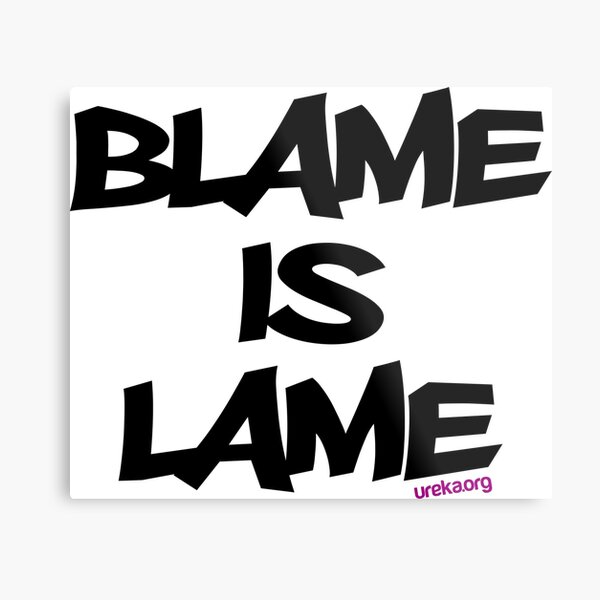 BLAME IS LAME! Metal Print